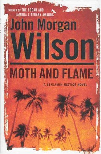 Moth and Flame: A Benjamin Justice Novel: John Morgan Wilson