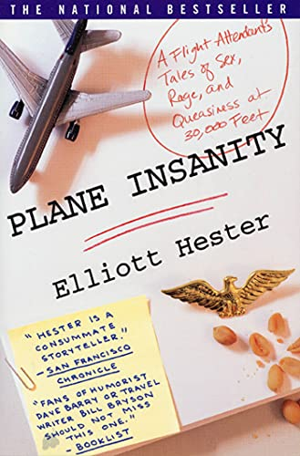 Plane Insanity: A Flight Attendant's Tales of Sex, Rage, and Queasiness at 30,000 Feet: Hester...