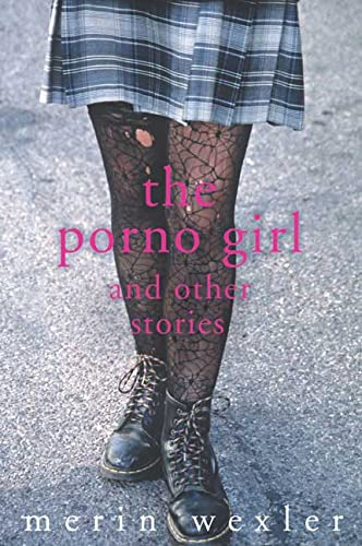 The Porno Girl: and Other Stories: Merin Wexler