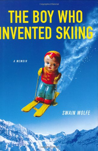 9780312310936: The Boy Who Invented Skiing: A Memoir