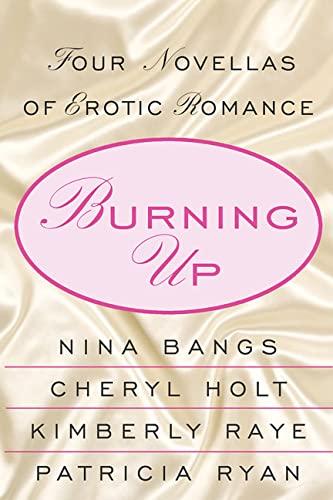 Burning Up: Tales of Erotic Romance: Bangs, Nina, Raye,