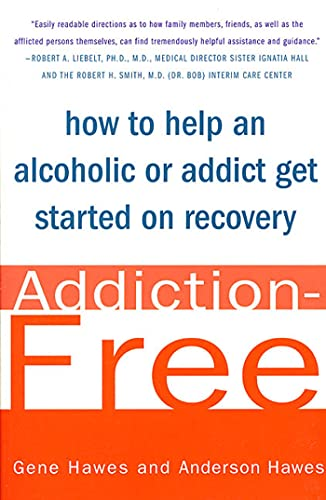 9780312311117: Addiction-Free: How to Help an Alcoholic or Addict Get Started on Recovery