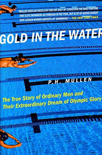9780312311162: Gold in the Water: The True Story of Ordinary Men and Their Extraordinary Dream of Olympic Glory