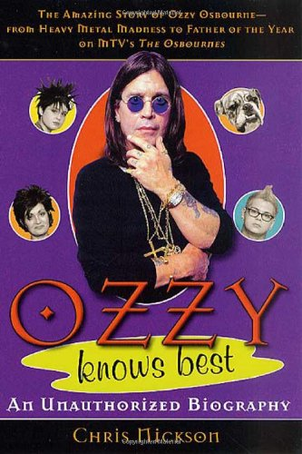 9780312311414: Ozzy Knows Best: The Amazing Story of Ozzy Osbourne, from Heavy Metal Madness to Father of the Year on MTV's