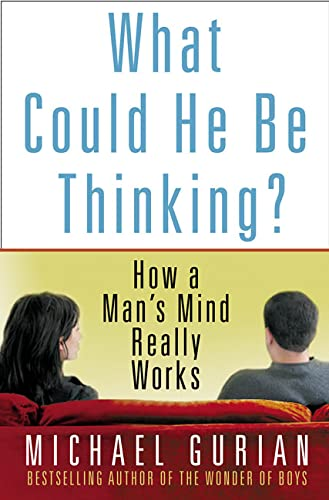 What Could He Be Thinking?: How a: Gurian, Michael