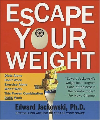 Escape Your Weight: How to Win at: Edward J Jackowski