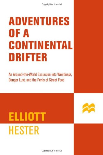 9780312312411: Adventures of a Continental Drifter: An Around-the-World Excursion into Weirdness, Danger, Lust, and the Perils of Street Food