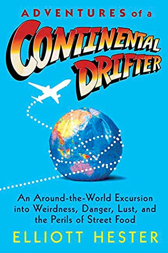 9780312312428: Adventures of a Continental Drifter: An Around-the-World Excursion into Weirdness, Danger, Lust, and the Perils of Street Food