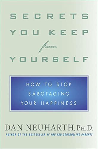 9780312312473: Secrets You Keep from Yourself: How to Stop Sabotaging Your Happiness