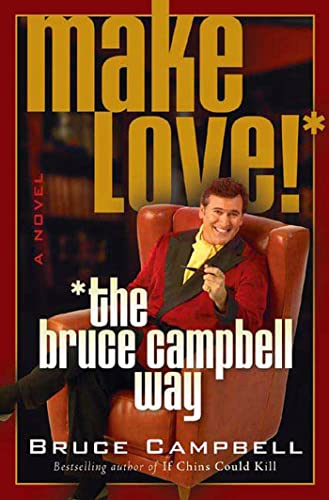 Make Love the Bruce Campbell Way: A Novel (031231261X) by Bruce Campbell