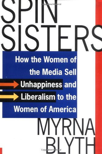 9780312312879: Spin Sisters: How the Women of the Media Sell Unhappiness --- and Liberalism --- to the Women of America
