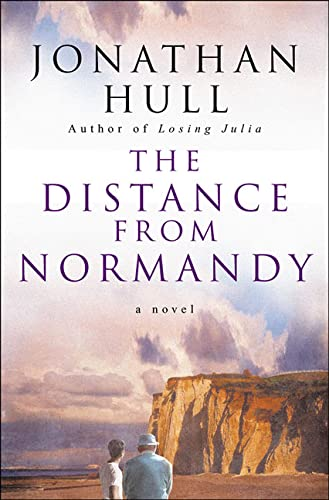 The Distance from Normandy: A Novel: Hull, Jonathan