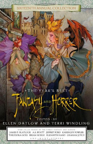 THE YEAR'S BEST FANTASY AND HORROR SIXTEENTH (16TH) ANNUAL COLLECTION: Datlow, Ellen, and ...