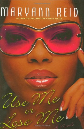 9780312314378: Use Me or Lose Me: A Novel of Love, Sex, and Drama