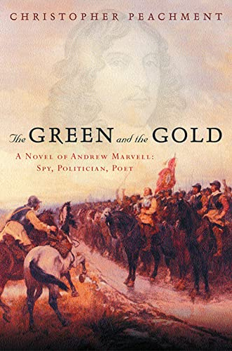The Green and the Gold: A Novel of Andrew Marvell Spy Politician Poet: Peachment, Christopher