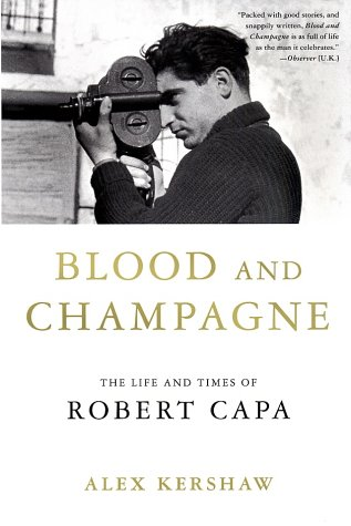 Blood an Champagne the Life an Times of Robert Capa