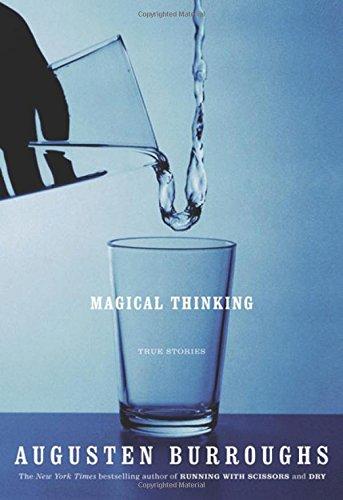 MAGICAL THINKING: True Stories: Burroughs, Augusten