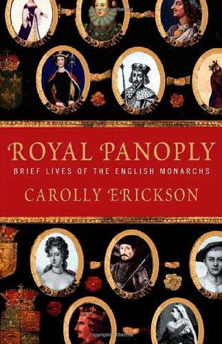 Royal Panoply: Brief Lives of the English Monarchs: Erickson, Carolly