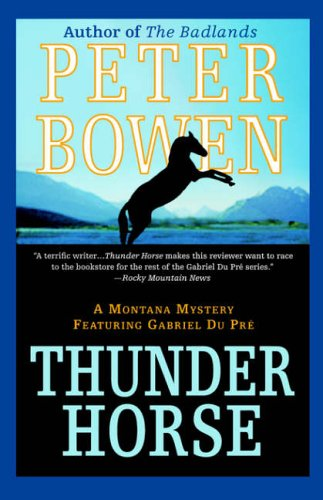 Thunder Horse: A Montana Mystery Featuring Gabriel Du Pre: Bowen, Peter