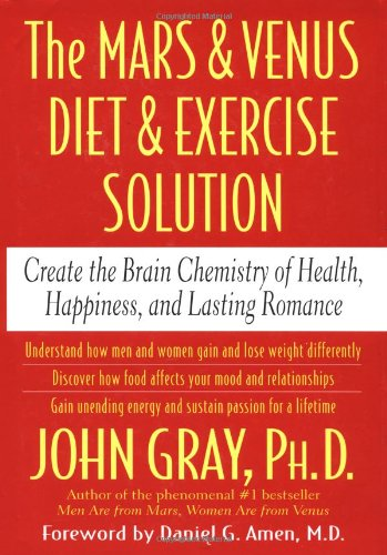 The Mars and Venus Diet and Exercise Solution: Create the Brain Chemistry of Health, Happiness, a...