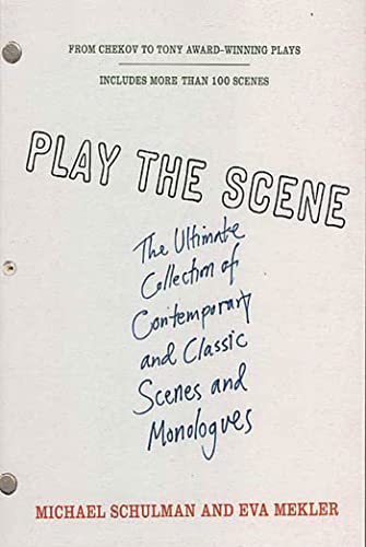 Play the Scene: The Ultimate Collection of Contemporary and Classic Scenes and Monologues (0312318790) by Schulman, Michael; Mekler, Eva