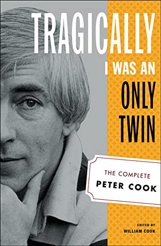 9780312318918: Tragically I Was an Only Twin: The Complete Peter Cook