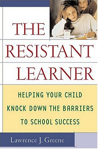 The Resistant Learner: Helping Your Child Knock: Lawrence J. Greene