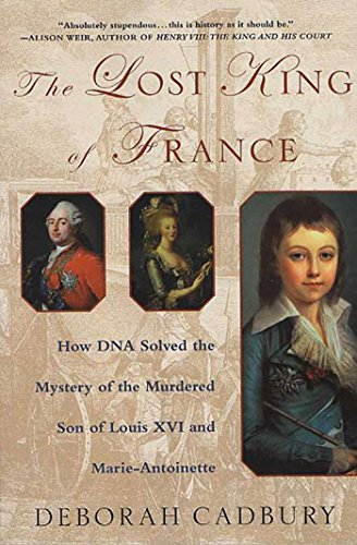 9780312320294: The Lost King of France: How DNA Solved the Mystery of the Murdered Son of Louis XVI and Marie Antoinette