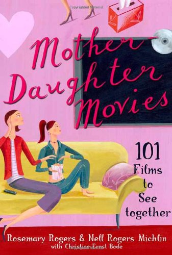 Mother-Daughter Movies: 101 Films to See Together: Rosemary Rogers, Nell Rogers Michlin, Christine ...