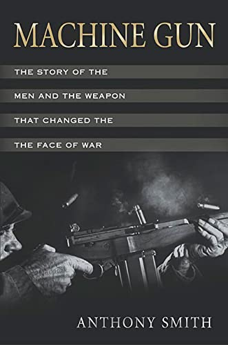 Machine gun; The story of the emn and the weapon that changed the face of the war