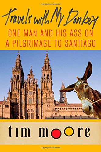 9780312320829: Travels With My Donkey: One Man And His Ass On a Pilgrimage To Santiago