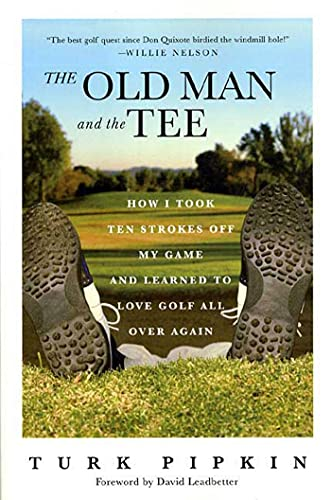 9780312320850: The Old Man and the Tee: How I Took Ten Strokes Off My Game and Learned to Love Golf All Over Again