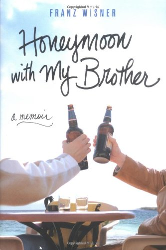 Honeymoon with My Brother : A Memoir: Wisner, Franz