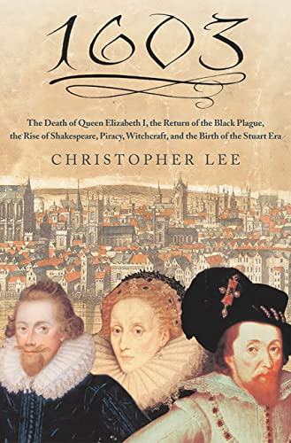 9780312321390: 1603: The Death of Queen Elizabeth I, the Return of the Black Plague, the Rise of Shakespeare, Piracy, Witchcraft, and the Birth of the Stuart Era