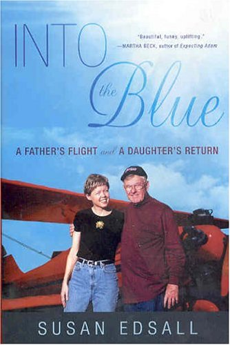 9780312321413: Into the Blue: A Father's Flight and a Daughter's Return
