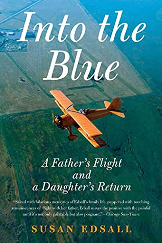 Into the Blue A Father's Flight and a Daughter's Return: Edsall, Susan