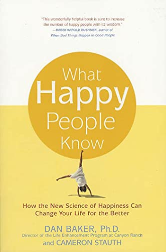 9780312321598: What Happy People Know: How the New Science of Happiness Can Change Your Life for the Better