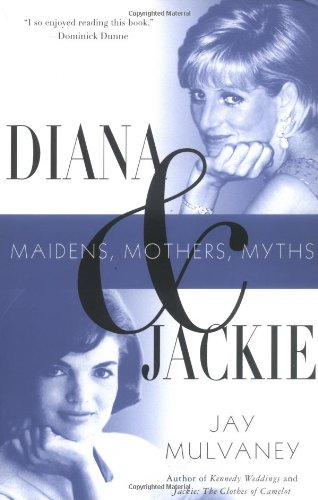 Diana and Jackie: Maidens, Mothers, Myths: Jay Mulvaney