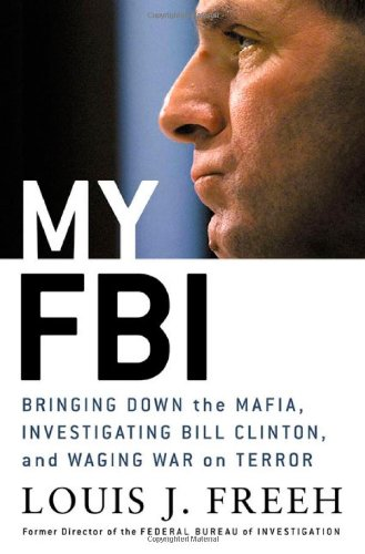 My FBI: Bringing Down the Mafia, Investigating Bill Clinton, And Fighting the War on Terror