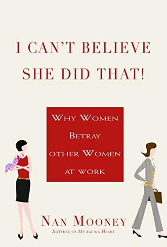 9780312322069: I Can't Believe She Did That!: Why Women Betray Other Women at Work