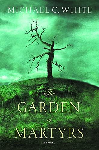 The Garden Of Martyrs: White, Michael C.