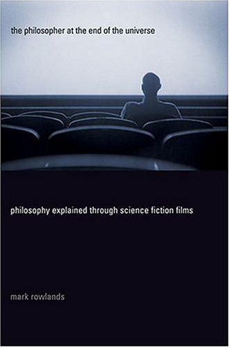 9780312322342: The Philosopher at the End of the Universe: Philosophy Explained Through Science Fiction Films