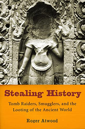 9780312324063: Stealing History: Tomb Raiders, Smugglers, And The Looting Of The Ancient World