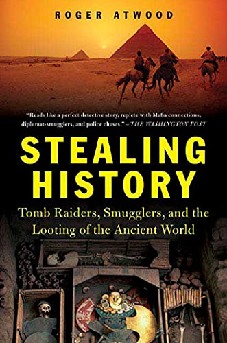 9780312324070: Stealing History: Tomb Raiders, Smugglers, and the Looting of the Ancient World