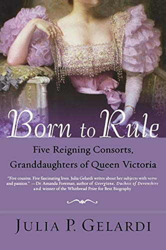 9780312324247: Born to Rule: Five Reigning Consorts, Granddaughters of Queen Victoria