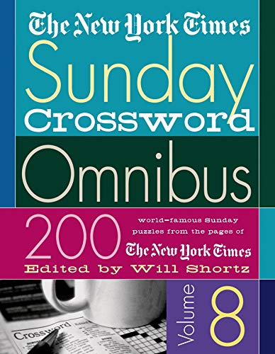 The New York Times Sunday Crossword Omnibus Volume 8: 200 World-Famous Sunday Puzzles from the ...