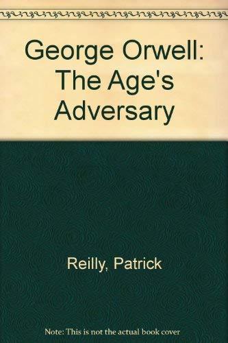 9780312324490: George Orwell: The Age's Adversary