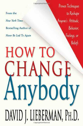 9780312324742: How to Change Anybody: Proven Techniques to Reshape Anyone's Attitude, Behavior, Feelings, or Beliefs