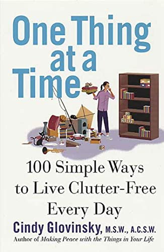 9780312324865: One Thing At a Time: 100 Simple Ways to Live Clutter-Free Every Day
