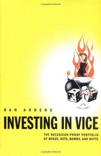 9780312325046: Investing in Vice: The Recession-Proof Portfolio of Booze, Bets, Bombs & Butts